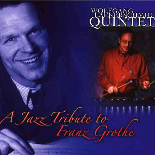 Wolfgang Lackerschmid Quintet: A Jazz Tribute to Franz Grothe